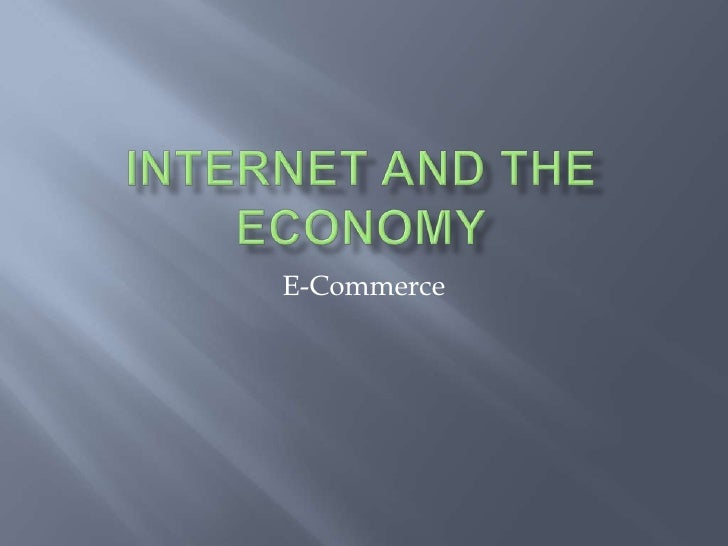 Internet and the Economy<br />E-Commerce <br />