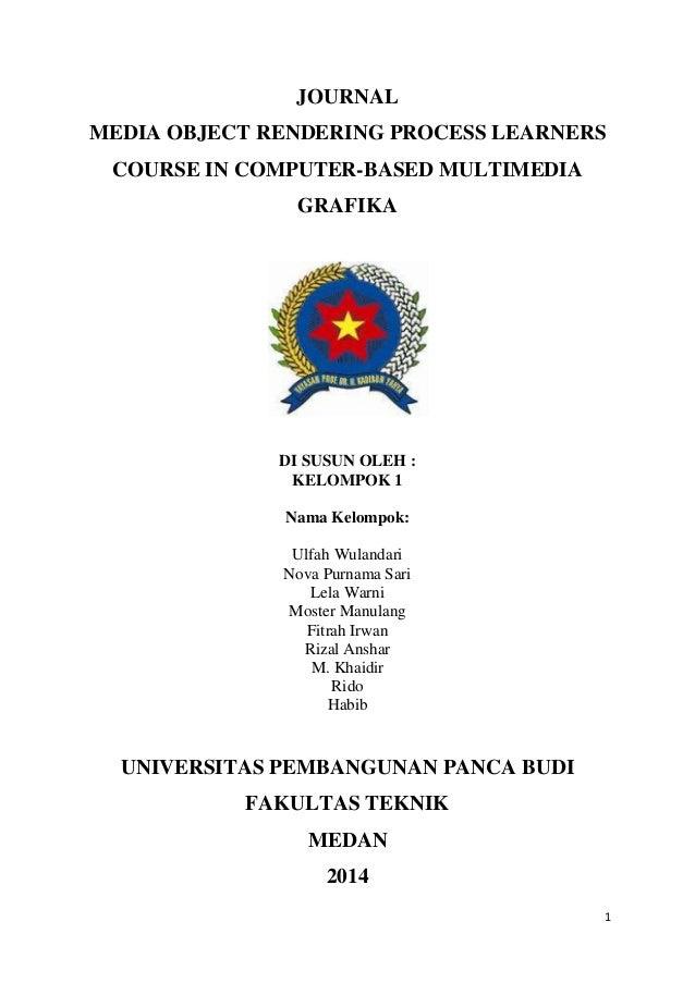1 JOURNAL MEDIA OBJECT RENDERING PROCESS LEARNERS COURSE IN COMPUTER-BASED MULTIMEDIA GRAFIKA DI SUSUN OLEH : KELOMPOK 1 N...