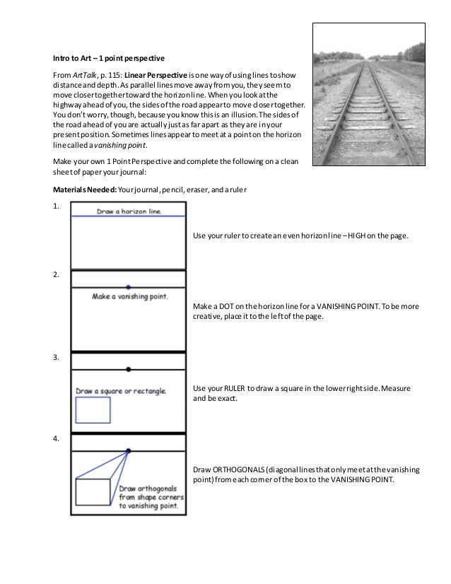 Intro to Art – 1 point perspective From ArtTalk,p. 115: Linear Perspective isone wayof usinglinestoshow distance anddepth....