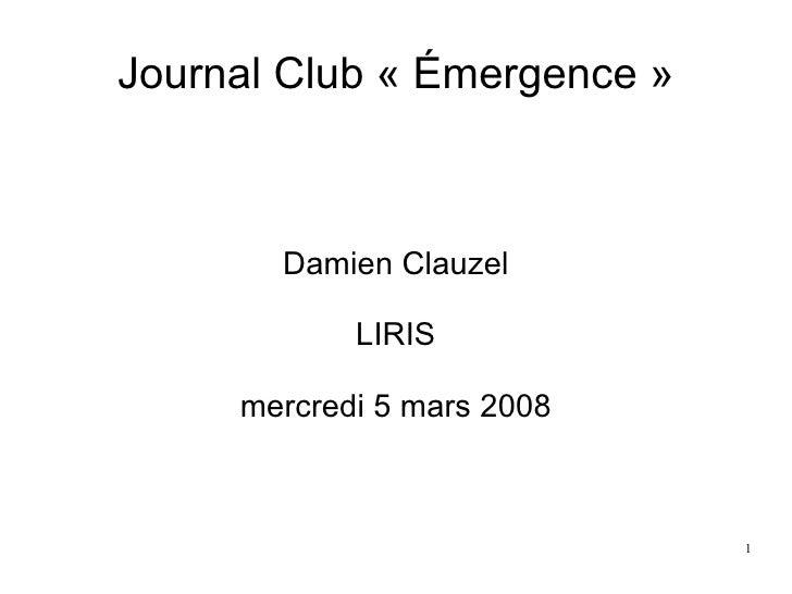 Journal Club « Émergence » Damien Clauzel LIRIS mercredi 5 mars 2008