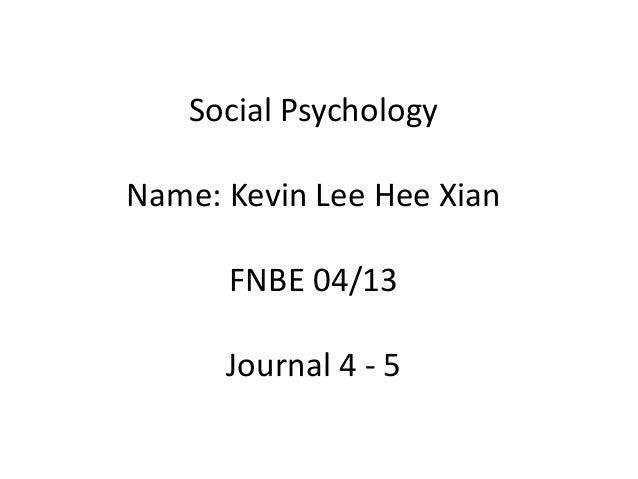 Social Psychology Name: Kevin Lee Hee Xian  FNBE 04/13 Journal 4 - 5