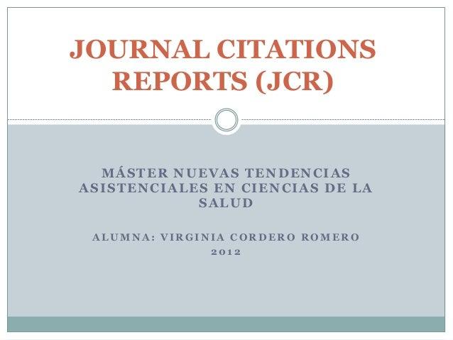 JOURNAL CITATIONS  REPORTS (JCR)  MÁSTER NUEVAS TENDENCIASASISTENCIALES EN CIENCIAS DE LA            SALUD ALUMNA: VIRGINI...