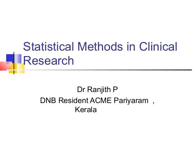 Statistical Methods in Clinical Research Dr Ranjith P DNB Resident ACME Pariyaram , Kerala