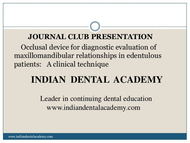 JOURNAL CLUB PRESENTATION Occlusal device for diagnostic evaluation of maxillomandibular relationships in edentulous patie...