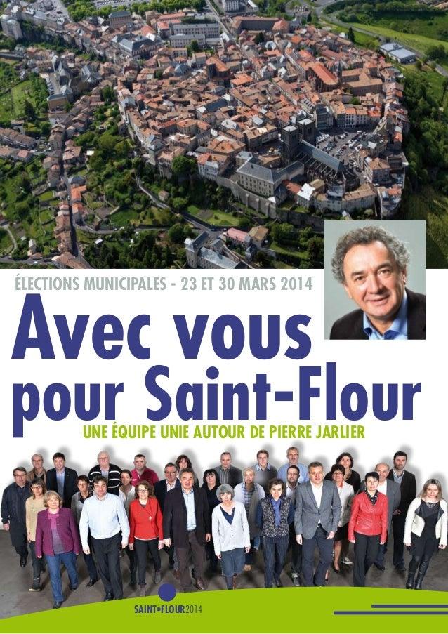 1 élections municipales - 23 et 30 mars 2014 Avec vous pour Saint-Flour Saint•Flour2014 une équipe unie autour de Pierre j...