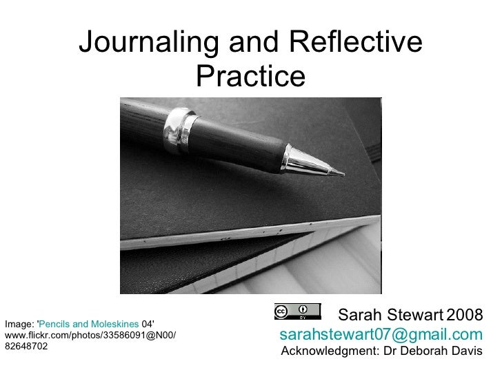 Journaling and Reflective Practice Sarah Stewart 2008 [email_address] Acknowledgment: Dr Deborah Davis Image: ' Pencils an...