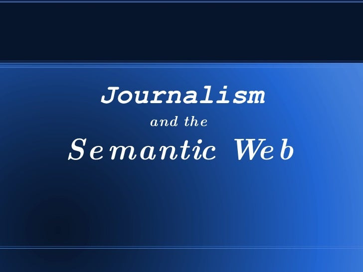 Journalism and the  Semantic Web