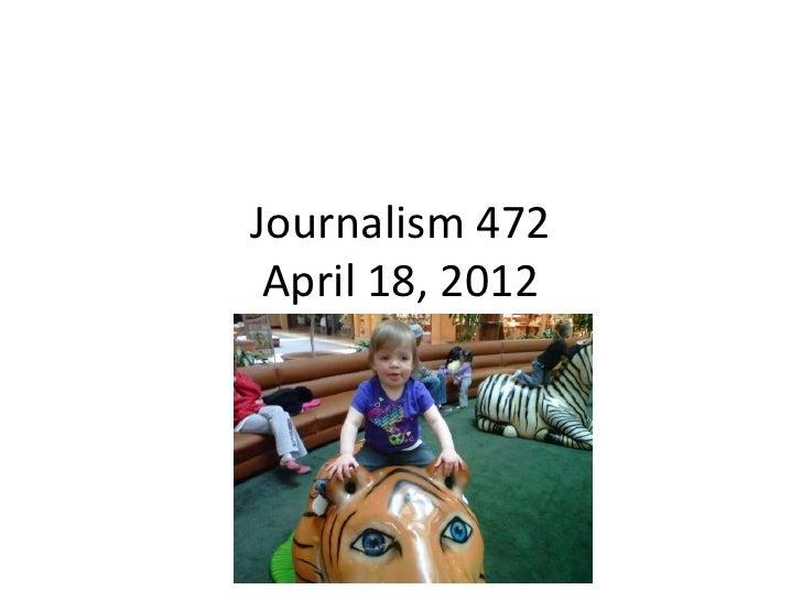 Journalism 472 april 18