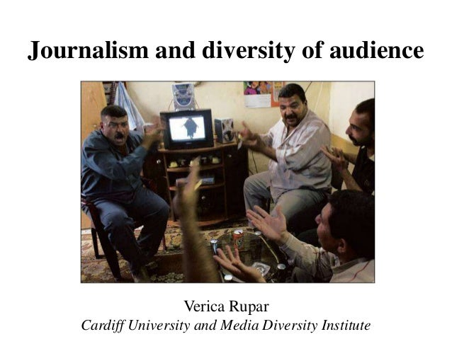 Journalism and diversity of audience                    Verica Rupar    Cardiff University and Media Diversity Institute