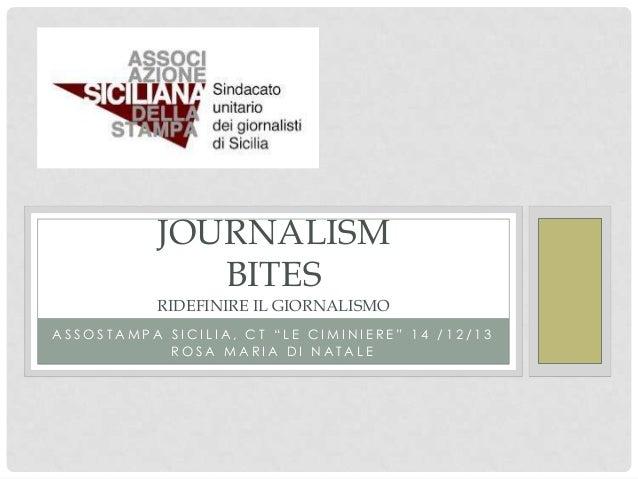 """JOURNALISM BITES RIDEFINIRE IL GIORNALISMO  ASSOSTAMPA SICILIA, CT """"LE CIMINIERE"""" 14 /12/13 ROSA MARIA DI NATALE"""