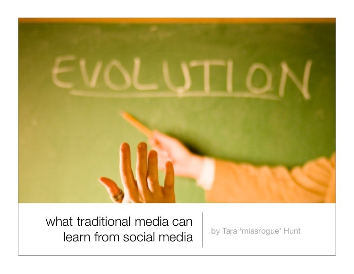 what traditional media can                              by Tara 'missrogue' Hunt   learn from social media