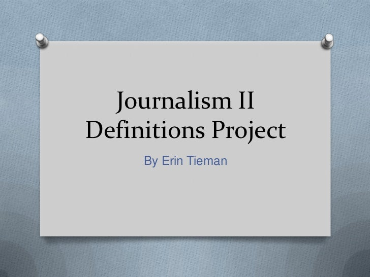 Journalism IIDefinitions Project<br />By Erin Tieman<br />