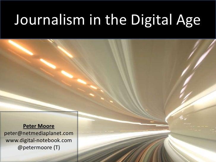 Journalism in the Digital Age<br />Peter Moore<br />peter@netmediaplanet.com<br />www.digital-notebook.com<br />@petermoor...