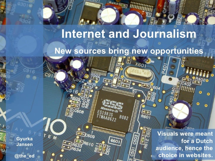 Internet and Journalism New sources bring new opportunities Gyurka Jansen @the_ed Visuals were meant for a Dutch audience,...