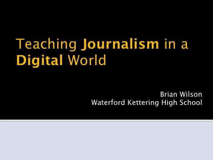Teaching Journalism in aDigital World                             Brian Wilson          Waterford Kettering High School