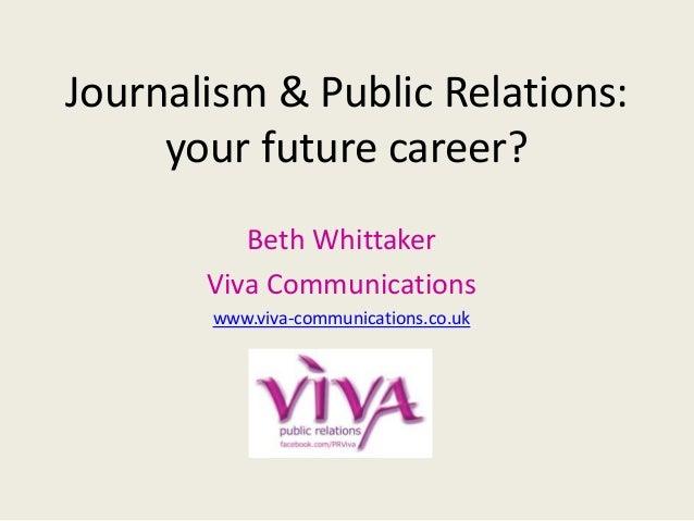 Journalism & Public Relations: your future career? Beth Whittaker Viva Communications www.viva-communications.co.uk