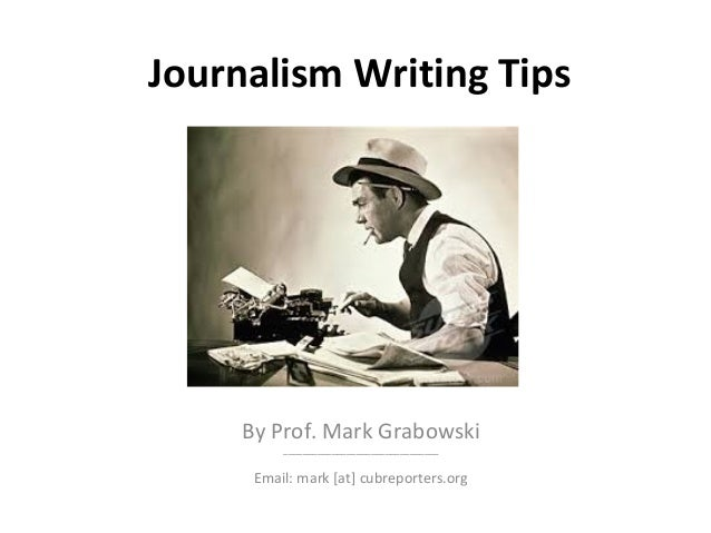 Journalism Writing Tips By Prof. Mark Grabowski ________________________________ Email: mark [at] cubreporters.org