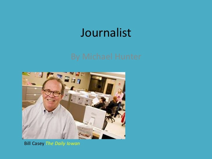 Journalist<br />By Michael Hunter<br />Bill Casey The Daily Iowan<br />