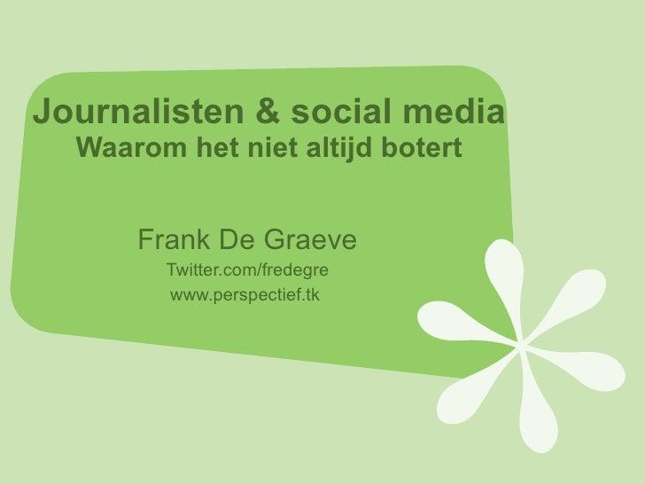 Journalisten & social media Waarom het niet altijd botert <ul><ul><li>Frank De Graeve </li></ul></ul><ul><ul><li>Twitter.c...