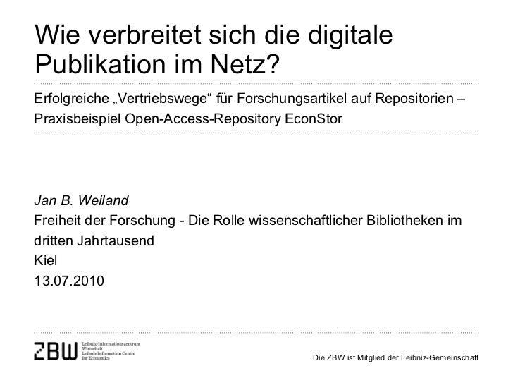 Wie verbreitet sich die digitale Publikation im Netz? Jan B. Weiland Freiheit der Forschung - Die Rolle wissenschaftlicher...