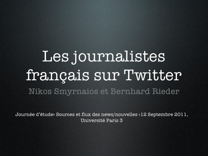 Les journalistes français sur Twitter <ul><li>Nikos Smyrnaios et Bernhard Rieder </li></ul>Journée d'étude« Sources et flu...
