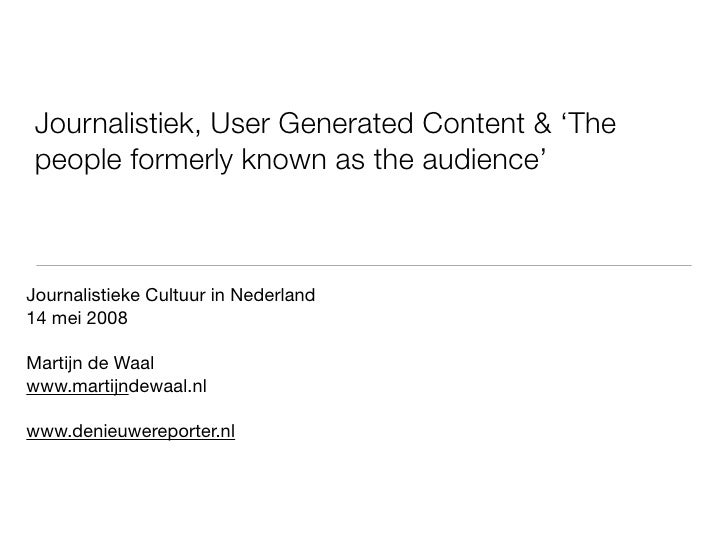 Journalistiek, User Generated Content en \'The people formerly known as the audience\'