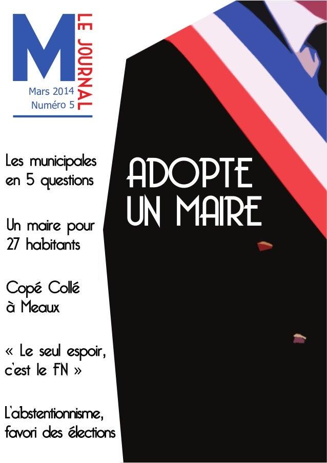 le journal  M Mars 2014 Numéro 5  Les municipales en 5 questions Un maire pour 27 habitants Copé Collé à Meaux « Le seul e...