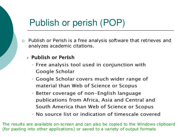 the effect of publish or perish motto on academics essay Started by a group graduate students at the university of chicago, the purpose of the site is to allows any scholar to create, manage, and publish in peer-reviewed open access journals online scholastica facilitates the academic publishing process through connecting students with journals in which they want to publish and connecting.