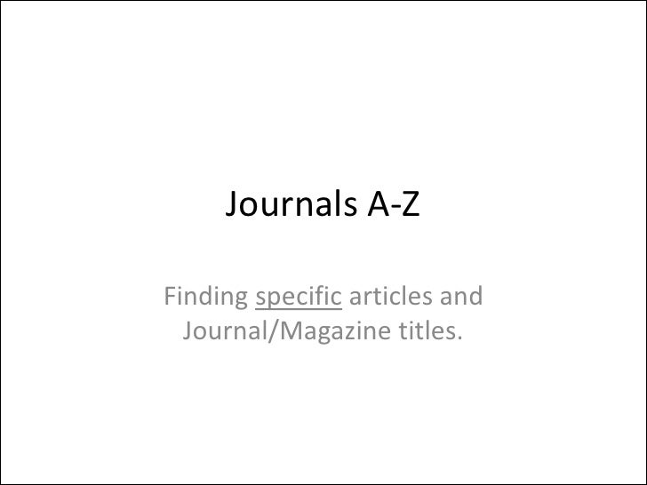 Journals A-Z Finding  specific  articles and Journal/Magazine titles.
