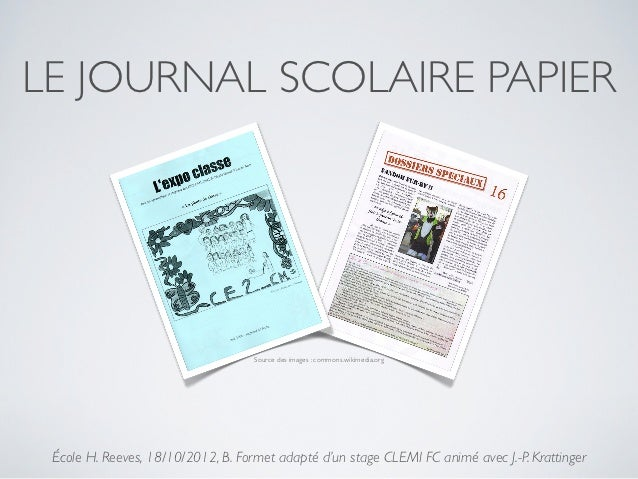 LE JOURNAL SCOLAIRE PAPIER                                    Source des images : commons.wikimedia.org École H. Reeves, 1...