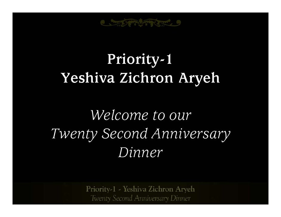 Priority-1  Yeshiva Zichron Aryeh       Welcome to our Twenty Second Anniversary          Dinner