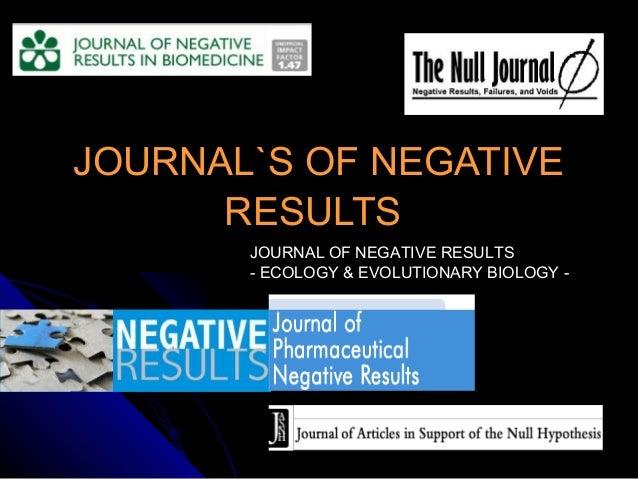 JOURNAL`S OF NEGATIVEJOURNAL`S OF NEGATIVE RESULTSRESULTS JOURNAL OF NEGATIVE RESULTS - ECOLOGY & EVOLUTIONARY BIOLOGY -