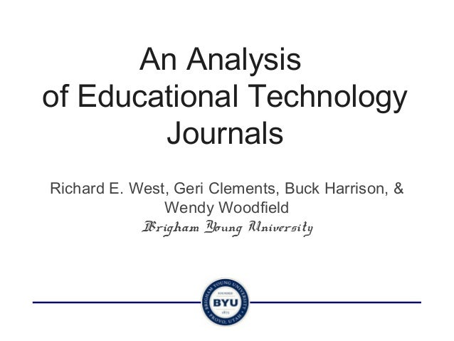 An Analysisof Educational Technology        JournalsRichard E. West, Geri Clements, Buck Harrison, &               Wendy W...