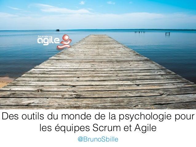 Des outils du monde de la psychologie pour  les équipes Scrum et Agile  @BrunoSbille