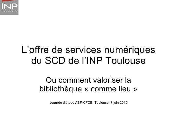 L'offre de services numériques du SCD de l'Institut National Polytechnique de Toulouse