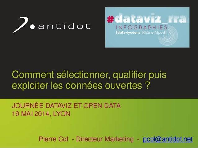 Antidot™ © 2014 1 Comment sélectionner, qualifier puis exploiter les données ouvertes ? JOURNÉE DATAVIZ ET OPEN DATA 19 MA...
