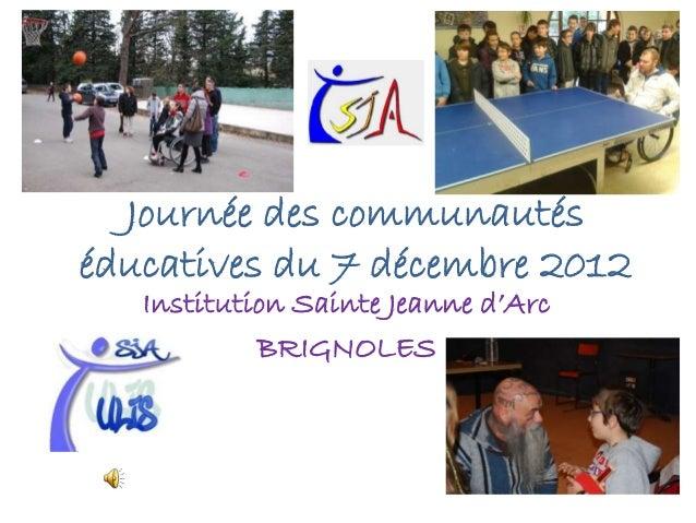 Journée des communautéséducatives du 7 décembre 2012   Institution Sainte Jeanne d'Arc            BRIGNOLES
