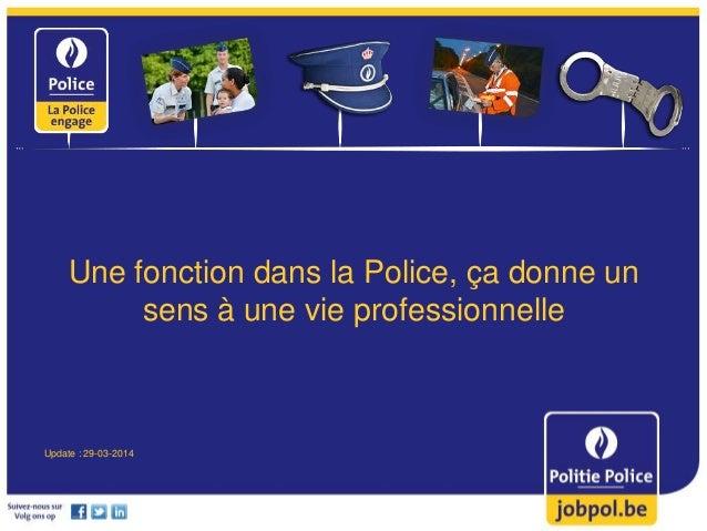 Une fonction dans la Police, ça donne un sens à une vie professionnelle Update : 29-03-2014