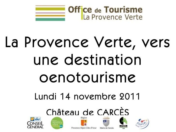 La Provence Verte, vers une destination oenotourisme Lundi 14 novembre 2011 Château de CARCÈS