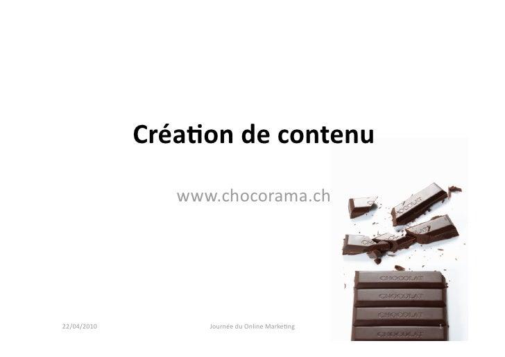 Créa%ondecontenu                   www.chocorama.ch     22/04/2010         JournéeduOnlineMarke5ng   1