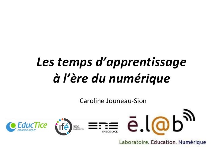 Les temps d'apprentissage à l'ère du numérique Caroline Jouneau-Sion