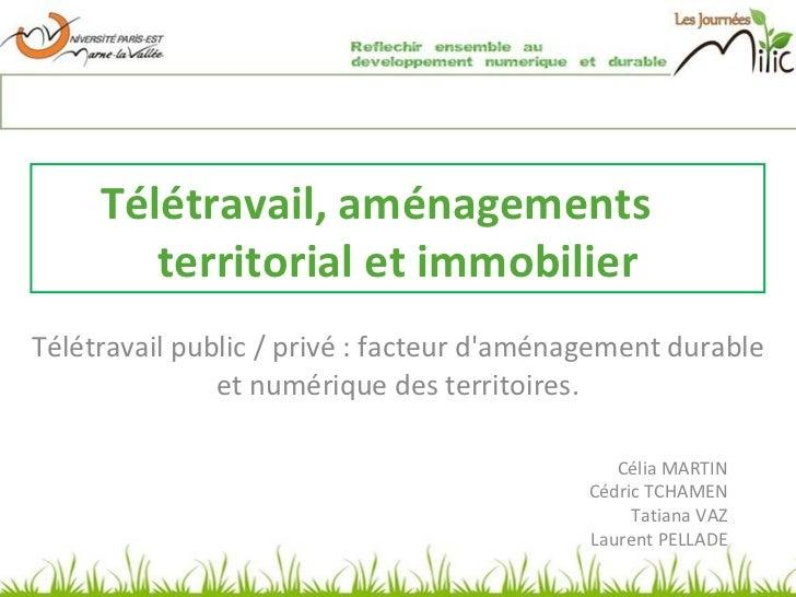 Télétravail public / privé : facteur d'aménagement durable et numérique des territoires. Célia MARTIN Cédric TCHAMEN Tatia...