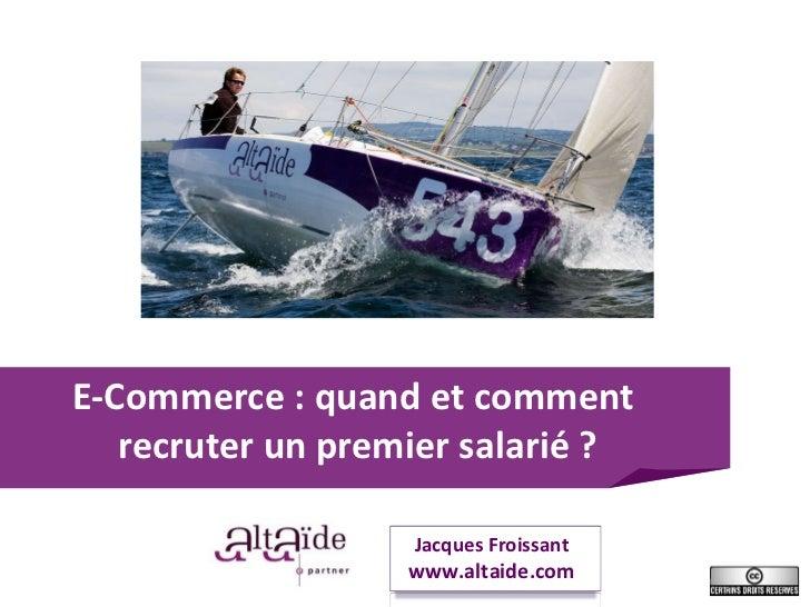 E-Commerce: quand et comment  recruter un premier salarié? Jacques Froissant www.altaide.com