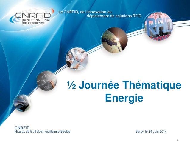 ½ Journée Thématique Energie 1 CNRFID Nicolas de Guillebon; Guillaume Baelde Bercy, le 24 Juin 2014