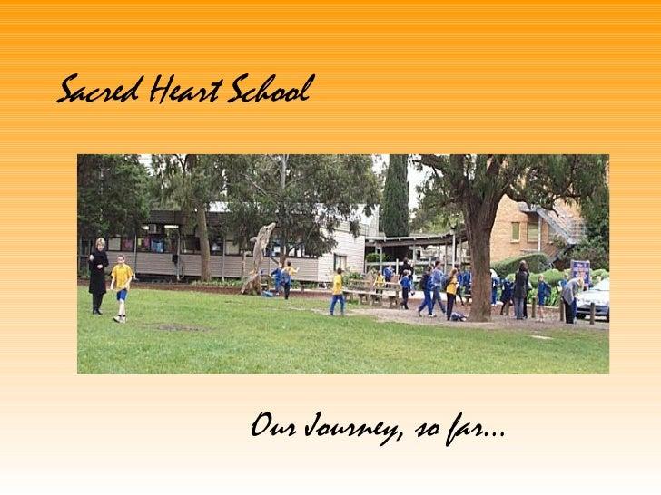 Sacred Heart School Our Journey, so far…
