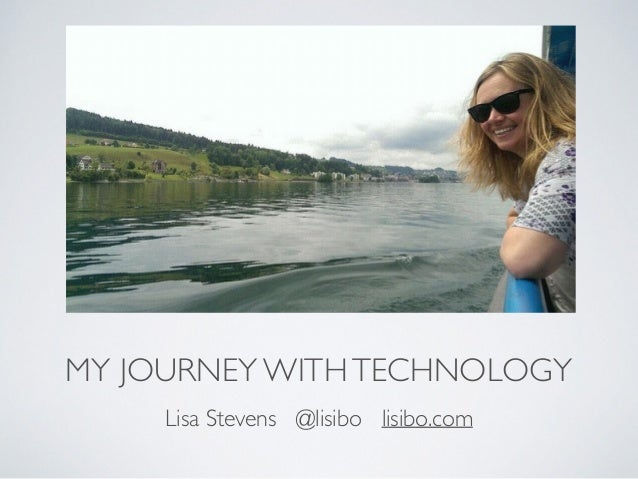 MY JOURNEY WITHTECHNOLOGY Lisa Stevens @lisibo lisibo.com