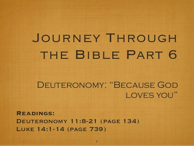 "Journey Through the Bible Part 6 Deuteronomy: ""Because God loves you"" Readings: Deuteronomy 11:8-21 (page 134) Luke 14:1-1..."