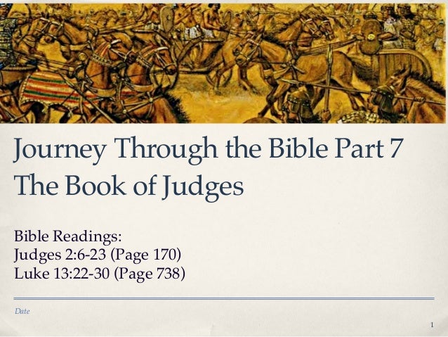Journey Through the Bible Part 7 The Book of Judges Bible Readings: Judges 2:6-23 (Page 170) Luke 13:22-30 (Page 738) Date...
