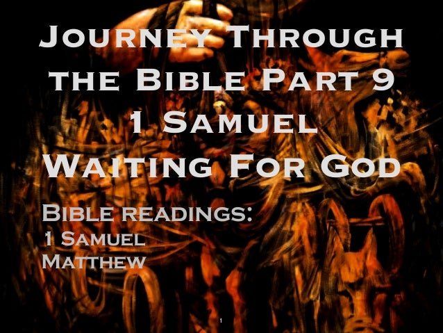 Journey Through the Bible Part 9 1 Samuel  Waiting For God Bible readings: 1 Samuel Matthew  1