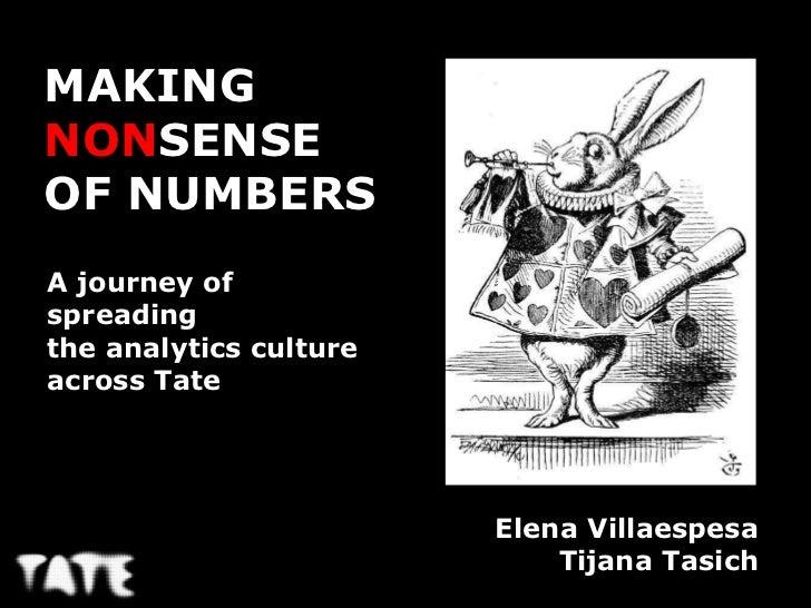MAKINGNONSENSEOF NUMBERSA journey ofspreadingthe analytics cultureacross Tate                        Elena Villaespesa    ...